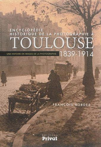 François Bordes publie   l'Encyclopédie historique de la photographie à Toulouse (1839-1914) | Archives municipales de Toulouse | Scoop.it