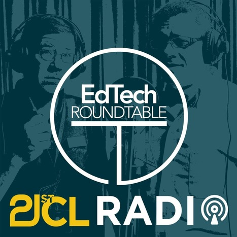 Tech Talk Roundtable 03-33 | No Tech Solutions - 21CL Radio | Transformational Teaching and Technology | Scoop.it