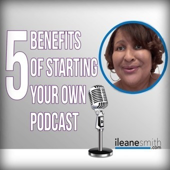 5 Benefits of Starting Your Own Podcast - Ileane Smith | Podcasts | Scoop.it