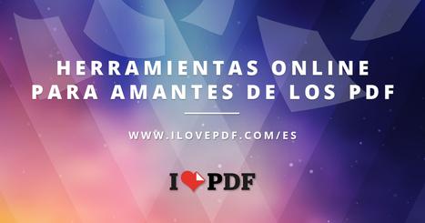 iLovePDF | Herramientas PDF online gratis | Educación 2.0 | Scoop.it