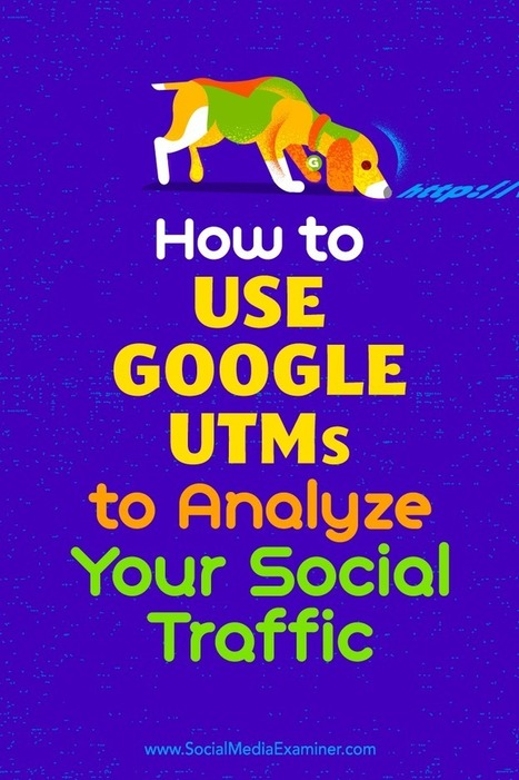How to Use Google UTMs to Analyze Your Social Traffic | Social Media News | Scoop.it
