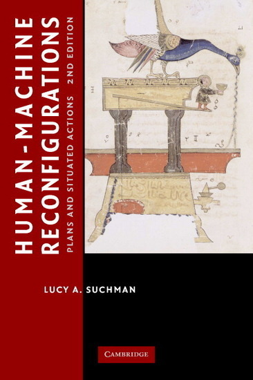 Lucy Suchman: Human-Machine Reconfigurations: Plans and Situated Actions, 2nd ed (2007) — Monoskop Log | Cognition sociale | Scoop.it