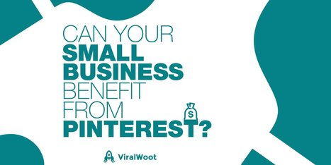 Can Your Small Business Benefit From Pinterest? | Pinterest | Scoop.it