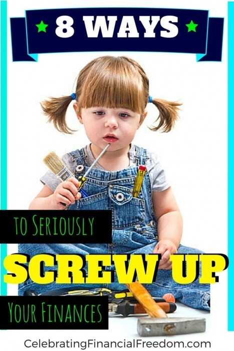 8 Ways to Seriously Screw Up Your Finances | Celebrating Financial Freedom | Scoop.it