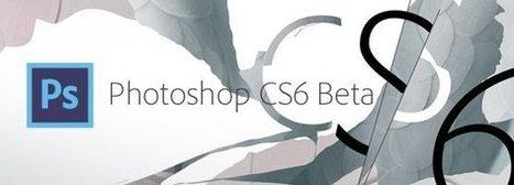 Adobe Photoshop CS6 disponible en version bêta | JustGeek.fr | Communication  : Stratégie et supports | Scoop.it