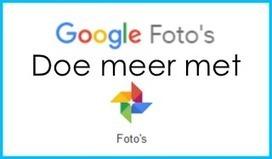 2 Handige 'foto'-apps van Google: Google Foto's & Google FotoScan | alles voor de mediacoach | Scoop.it