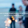 Design d'Expérience, Service Design Thinking,                                   Intelligence collective agile