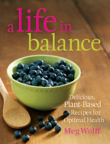 A Life in Balance: Delicious Plant-Based Recipes For Optimal Health - Cooking, Food & Wine - Kindle eBooks | Vegetarian and Vegan | Scoop.it
