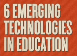6 Emerging Technologies In Education - Edudemic | Infographics & Visual Learning | Scoop.it