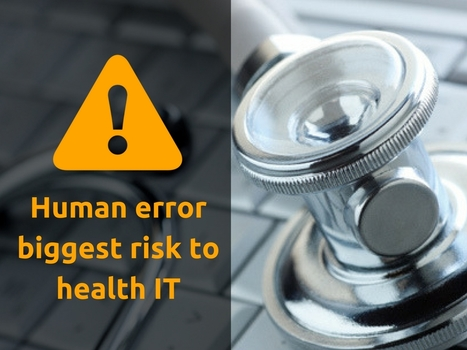 Human error biggest risk to health IT | Healthcare and Technology news | Scoop.it