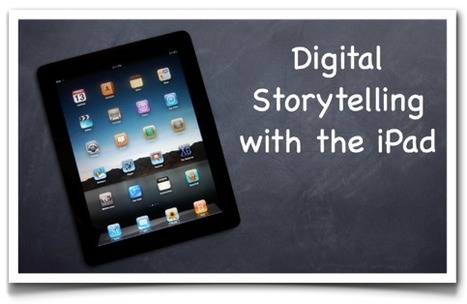 Digital Storytelling with the iPad | Web Tools for Education | Scoop.it