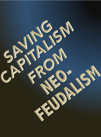 Saving Capitalism from Neo-Feudalism | Libertarianism: Finding a New Path | Scoop.it
