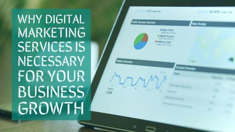 Why Digital Marketing Services Is Necessary for Your Business Growth | internet marketing | Scoop.it
