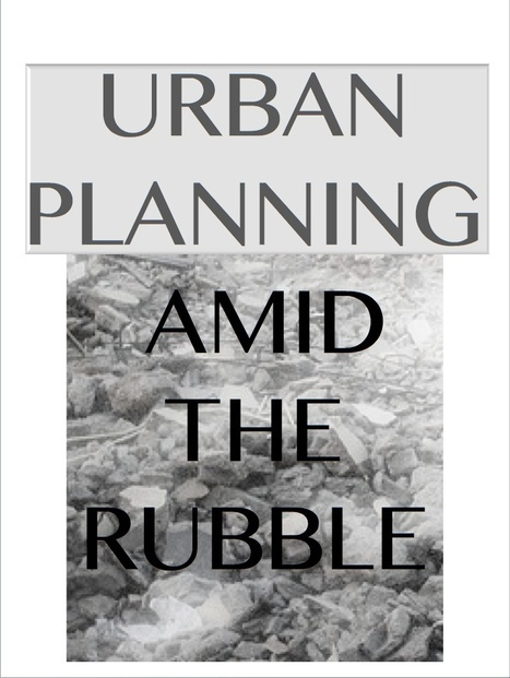 Urban planning amid the rubble | Emergency Planning: Disaster Preparedness | Scoop.it
