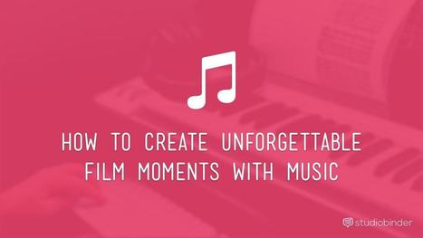 How to Create Unforgettable Film Moments with Music | Backpack Filmmaker | Scoop.it
