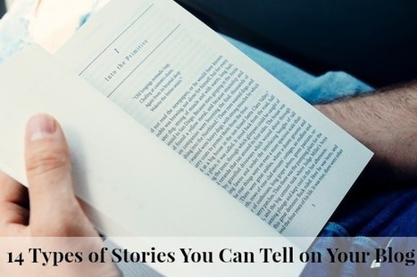 14 Types of Stories You Can Tell on Your Blog | Social Media in Teaching - and not only | Scoop.it