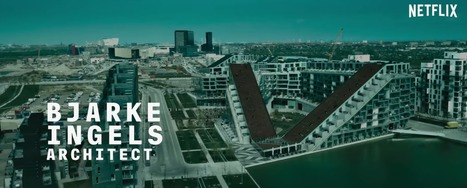 Bjarke Ingels to Feature in New Netflix Series on Design and Architecture | The Architecture of the City | Scoop.it