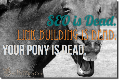 SEO Is Dead. Link Building Is Dead. Your Pony Is Dead. | Quick Social Media | Scoop.it