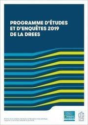 Programme d'études et d'enquêtes 2019 de la DREES - Ministère des Solidarités et de la Santé
