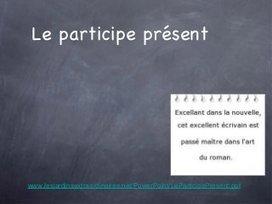Participe présent et gérondif   Pourquoi pas... en français  ?   Dossier - French Language Learning   Scoop.it