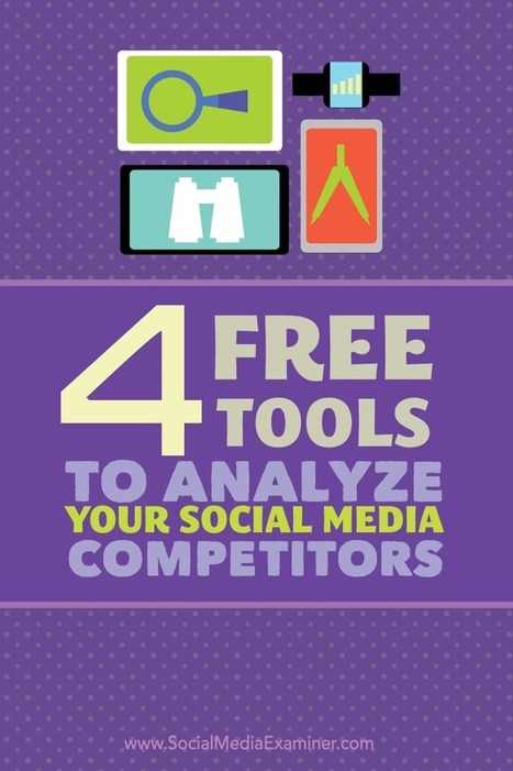 4 Free Tools to Analyze Your Social Media Competitors : Social Media Examiner | B2B Marketing and PR | Scoop.it