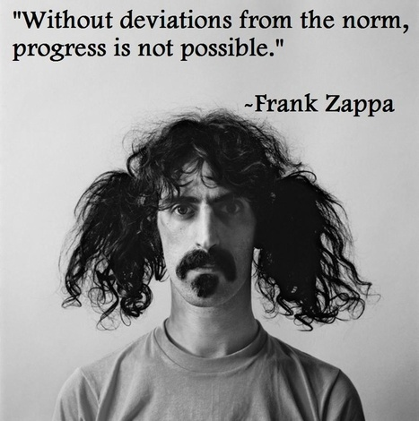 Without deviations from the norm, progress is not possible   Leadership   Scoop.it