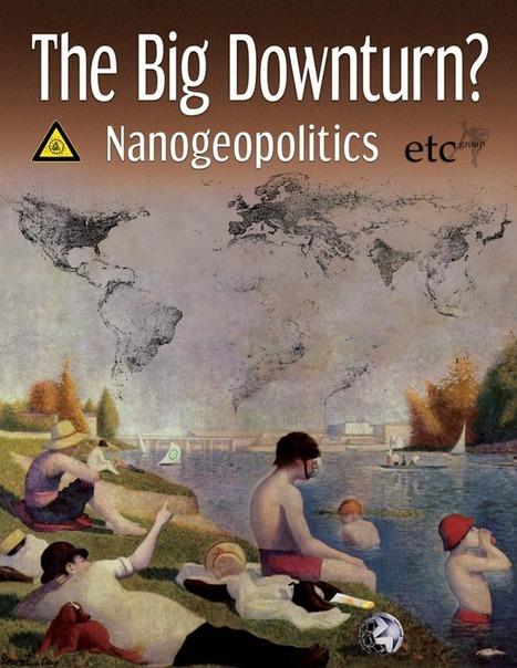 "New Report: The Big Downturn? Nanogeopolitics | Corporate ""Social"" Responsibility – #CSR #Sustainability #SocioEconomic #Community #Brands #Environment | Scoop.it"