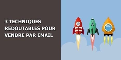 3 techniques redoutables pour vendre par email | Digital Martketing 101 | Scoop.it
