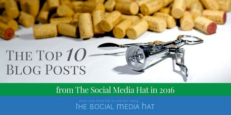 The Top 10 Blog Posts from The Social Media Hat in 2016 | The Content Marketing Hat | Scoop.it
