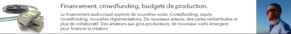 Financement, crowdfunding, budgets de production.