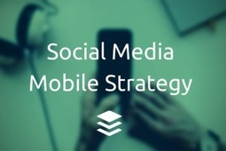 The Ultimate Mobile Social Media Strategy Guide | Social media marketing | Scoop.it