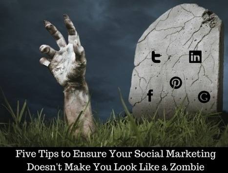 5 Tips to Ensure Your Social Marketing Doesn't Make You Look Like a Zombie - Business 2 Community | Social Media for the Masses | Scoop.it