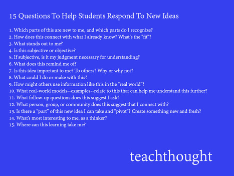 15 Questions To Help Students Respond To New Ideas | 21st Century Literacy and Learning | Scoop.it