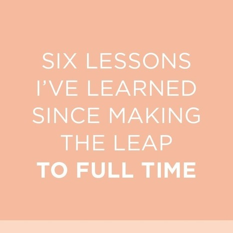 Six Lessons I've Learned Since Making The Leap To Full Time | Daily Clippings | Scoop.it