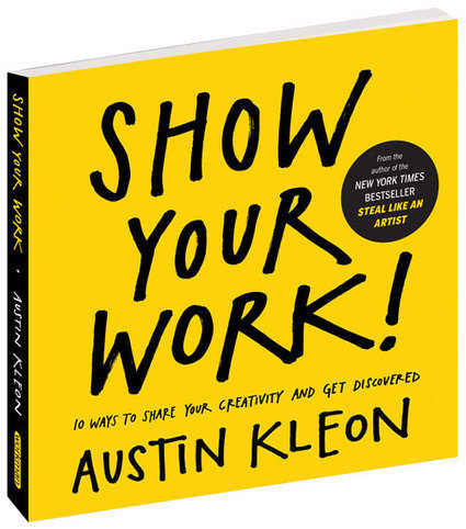 Show Your Work! a book by Austin Kleon | 21st century Learning Commons | Scoop.it