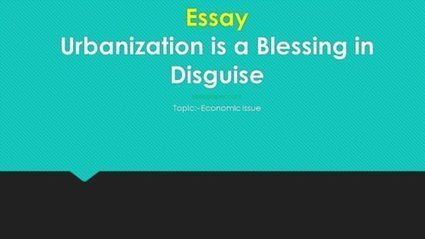 Urbanization Is A Blessing In Disguise  Englis Urbanization Is A Blessing In Disguise  English Essay