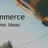 Get The New E commerce Business Ideas