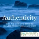 How authenticity will lead you to greater and effortless success | Team Success : Global Leadership Coaching Tips and Free Content | Scoop.it