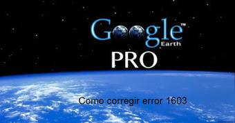 Geoinformación: Como solucionar el error 1603 en la instalación de Google Earth | #GoogleEarth | Scoop.it