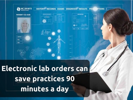 Electronic Lab Orders: Save 90 Minutes Daily | EHR and Health IT Consulting | Scoop.it