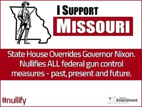 Override: Missouri House Votes to Nullify Federal Gun Control - Tenth Amendment Center | Restore America | Scoop.it