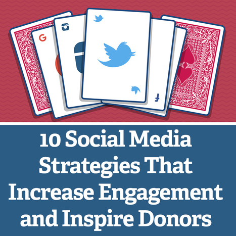 10 Social Media Strategies That Increase Engagement and Inspire Donors | Social Media & sociaal-cultureel werk | Scoop.it