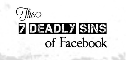 The Seven Deadly Sins of Facebook   Stephanie Winans   Steve LaTart   Scoop.it