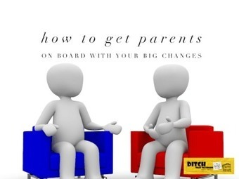 How to get parents on board with your big changes | Transformational Teaching and Technology | Scoop.it