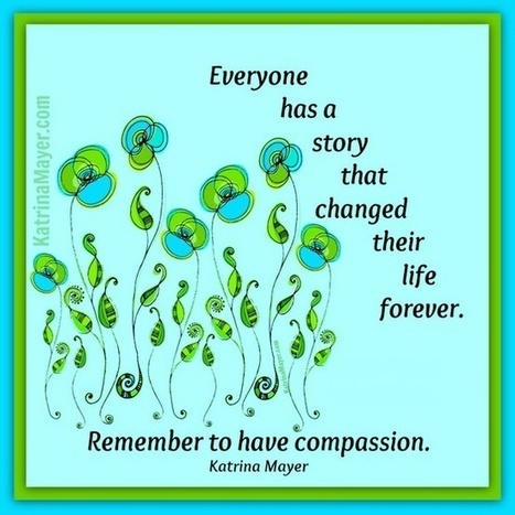 Everyone has a story that changed their life forever. Remember to have compassion. | Indigenous Spirituality | Scoop.it