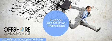 Projet de délocalisation informatique | Offshore Developpement | Scoop.it