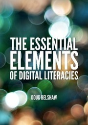 The Essential Elements of Digital Literacies [ebook] | Interactive Teaching and Learning | Scoop.it