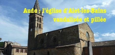 Aude : église vandalisée et pillée à Alet-les-Bains - L'observatoire de la Christianophobie | † Radio Prédication † - WebRadio Chrétienne | Scoop.it