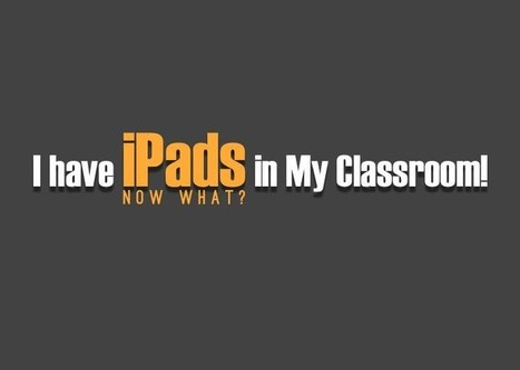 I have iPads in the Classroom! Now What? | Learning Tech, 121, TEL | Scoop.it