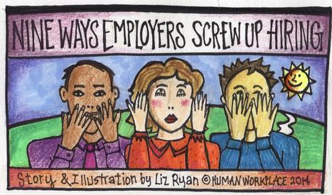 Nine Ways Employers Screw Up Hiring | Human Workplace | Scoop.it